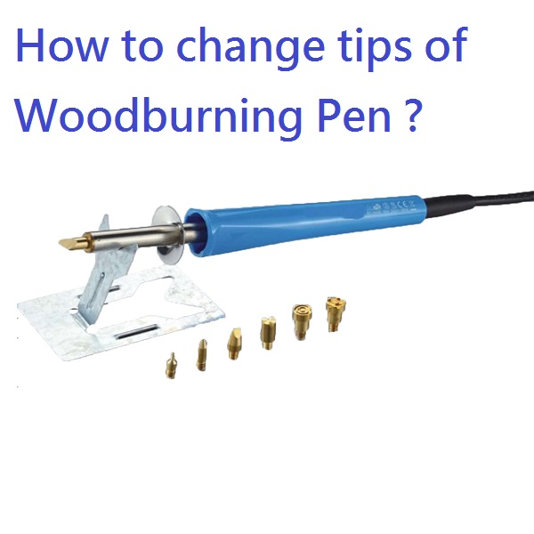 How to change tips of Woodburning Pen ?